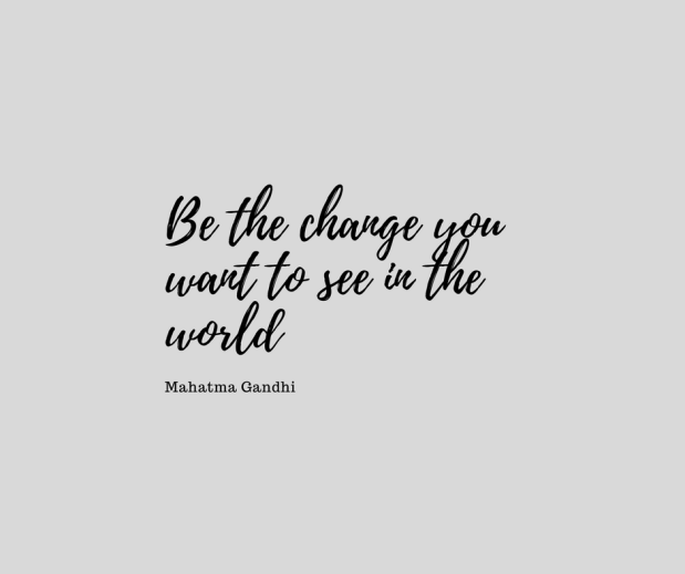 Be the change Ghandi Quote